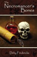The Necromancer's Bones by Deby Fredericks