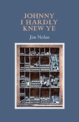 Johnny I Hardly Knew Ye - Jim Nolan