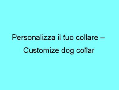 Personalizza il tuo collare / Customize dog collar