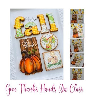 Let's Give THANKS On-Hands Cookie Class, Saturday AUGUST 17th, 2:00 pm to 6:30 pm NEW PRICE & NEW DATE!! Only $215 Now!! Take Advantage!!