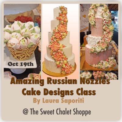 Buttercream 101 and Cake Designs using Russian Nozzles; All day Workshop with Laura Sapority on Saturday, Oct 19th from 10:30 am to  4:30 PM $200 plus the cost of the Original Russian Nozzles