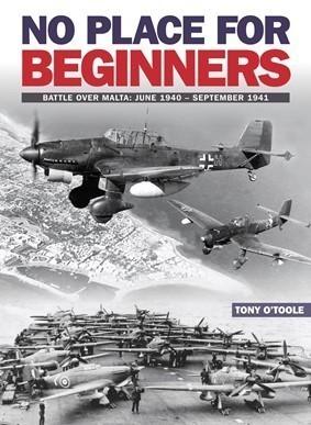 No Place For Beginners: Battle over Malta: June 1940–September 1941