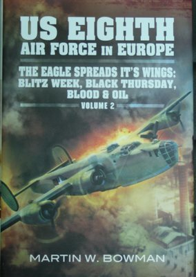 US Eighth Air Force in Europe: The Eagle Spreads it's Wings; Blitz Week; Black Thursday; Blood & Oil - Vol 2