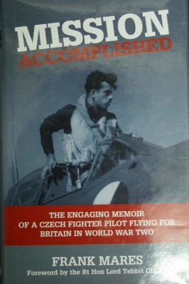 Mission Accomplished: The Engaging Memoir of a Czech Fighter Pilot Flying for Britain in World War 2