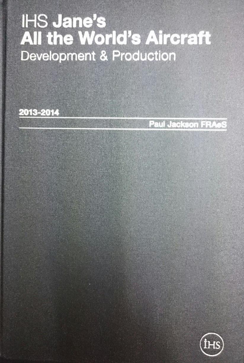 Jane's All the World's Aircraft: Development & Production 2013-2014 2013/2014 (IHS Jane's All the World's Aircraft)