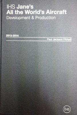 Jane's All the World's Aircraft: Development & Production 2013-2014 2013/2014 (IHS Jane's All the World's Aircraft)