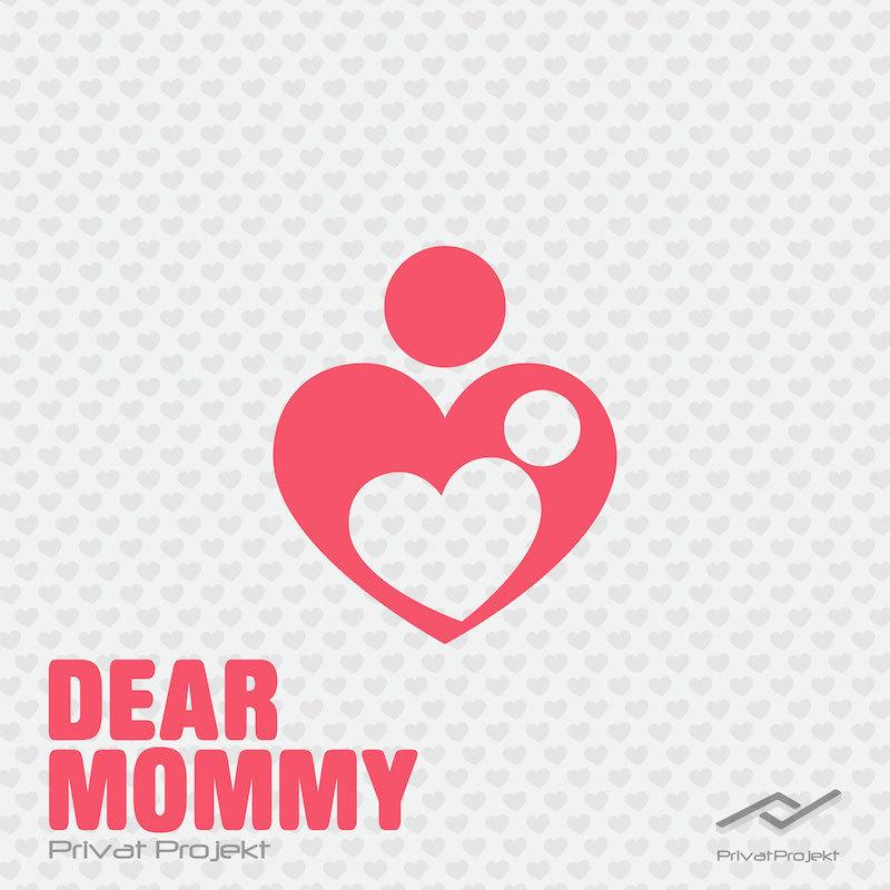 "PrivatProjekt - ""Dear Mommy"""