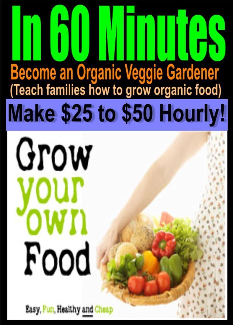 $3 | Become an Organic Veggie Gardener (Make $50 Cash Hrly) Make $2000 Weekly.
