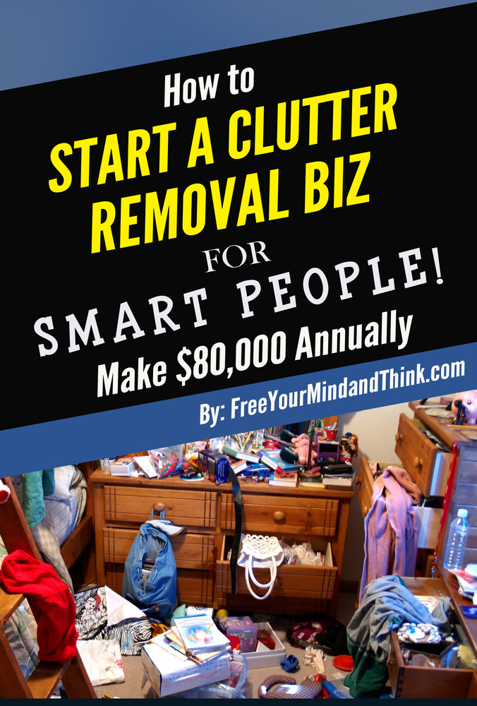 Start a Clutter Removal Biz in 30 Minutes! (Make $80,000 Cash Annually) 239,043 Downloaded