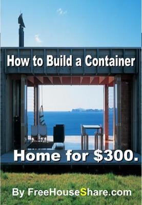 How to Build a Container Home for $300 in Less than one Week! (Never Pay Rent, AGAIN!)