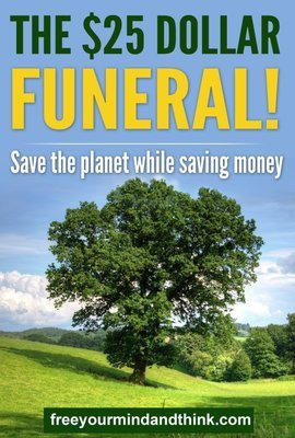 The $25 FUNERAL! Save the Planet while Saving Money!