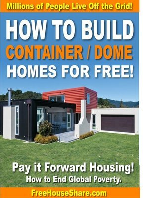 HOW TO BUILD CONTAINER / DOME HOMES FOR FREE! (Over 100,000 Downloaded)