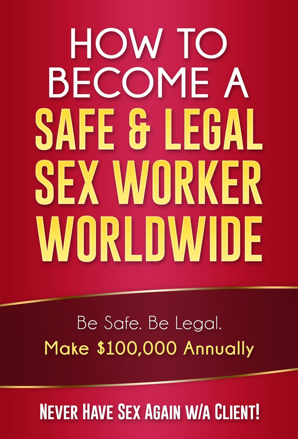 Become a Legal Safe Sex Worker (Make $100,000 Annually) without the Sex! (1.2 Million Views)