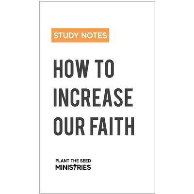 How to Increase our Faith - Study Notes