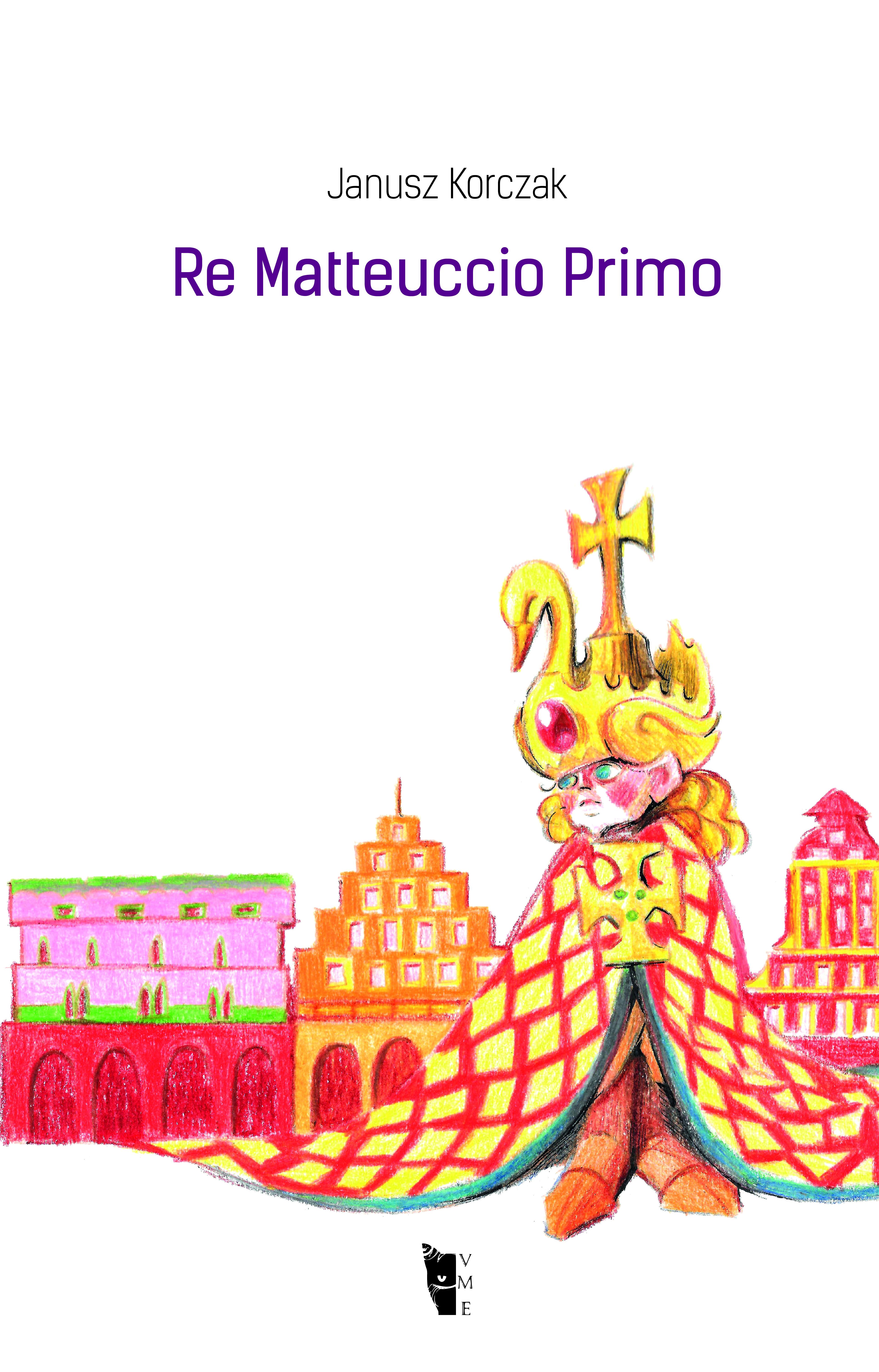 Janusz Korczak - Re Matteuccio Primo 9788894898439