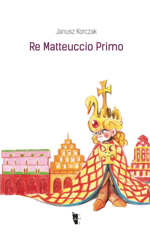 Janusz Korczak - Re Matteuccio Primo
