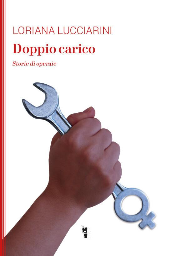 Loriana Lucciarini - Doppio carico. Storie di operaie 9788894898538