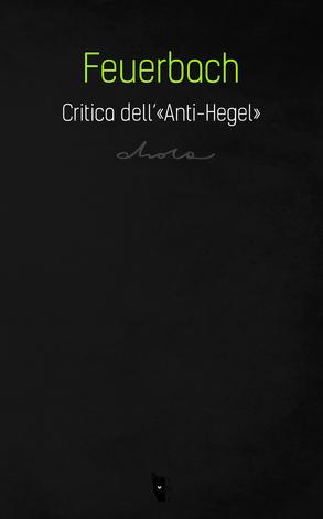 Ludwig Andreas von Feuerbach - Critica dell'«Anti-Hegel» 9788898119547