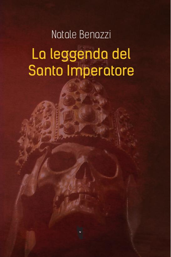 Natale Benazzi - La leggenda del Santo Imperatore 9788898119677