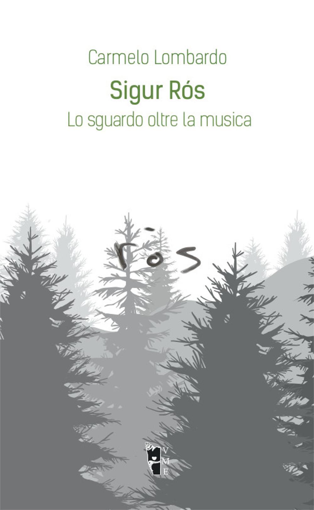 Carmelo Lombardo - Sigur Rós. Lo sguardo oltre la musica 9788894898002