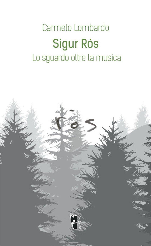 Carmelo Lombardo - Sigur Rós. Lo sguardo oltre la musica