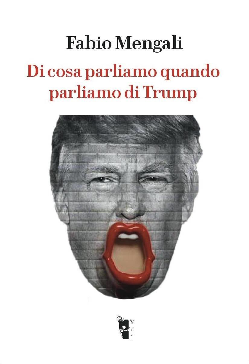 Fabio Mengali - Di cosa parliamo quando parliamo di Trump 9788894898088