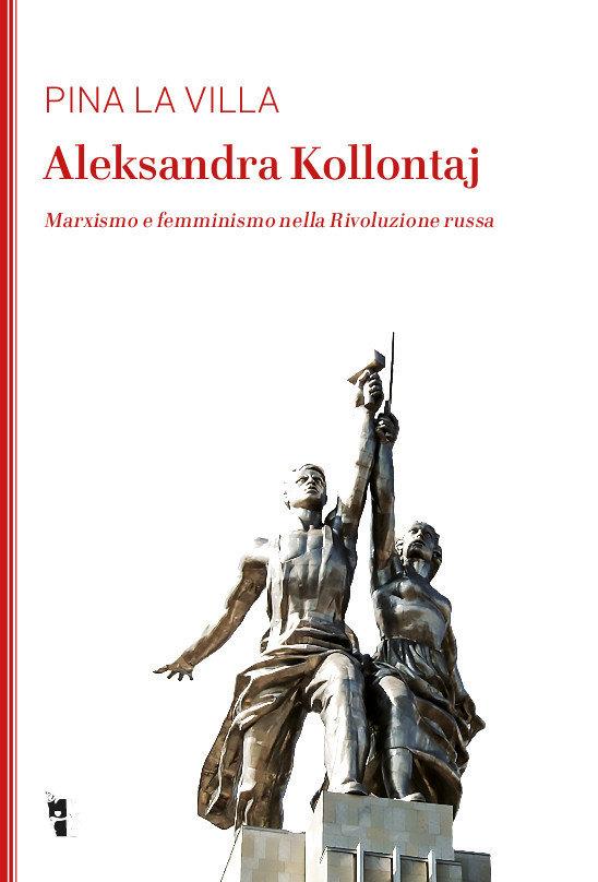 Pina La Villa - Aleksandra Kollontaj. Marxismo e femminismo nella Rivoluzione russa