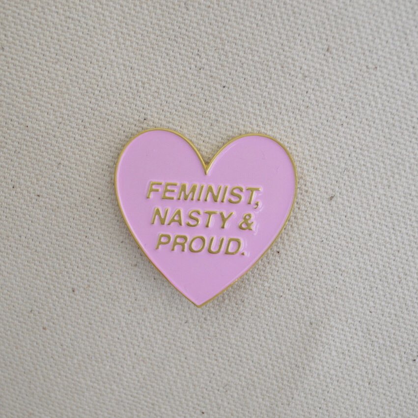 FEMINIST, NASTY & PROUD pin - all profits go to Planned Parenthood.
