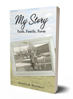 My Story: Faith, Family, Farm by Marjorie M. Beyersdorf