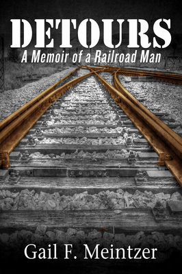 Detours: A Memoir of a Railroad Man by Gail F. Meintzer
