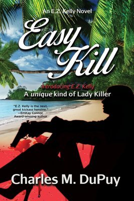 Easy Kill: An E.Z. Kelly Novel by Charles M. DuPuy