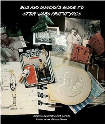 Gus and Duncan's Guide to Star Wars Prototypes Book
