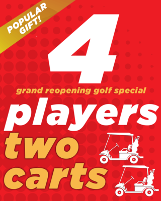 Grand Reopening Golf Special - 4 Players & 2 Carts