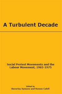 A Turbulent Decade (Edited by Beverley Symons and Rowan Cahill)