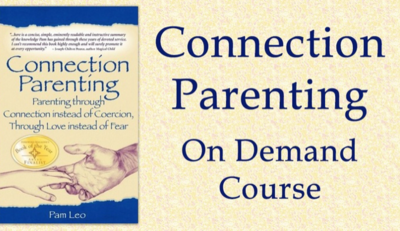 Connection Parenting On-Demand Course with LIVE Q&As with Pam Leo and Rebecca Thompson Hitt, MS, MFT (Pay-What-You-Can)