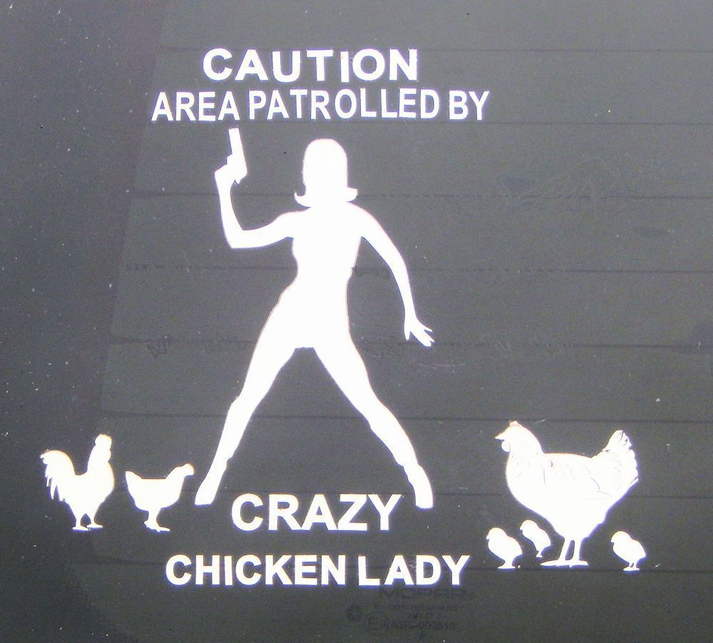 Car Decal - Caution Area Patrolled by Crazy Chicken Lady