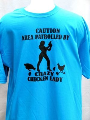 Silk Screen T-shirt - Caution Area Patrolled by Crazy Chicken Lady