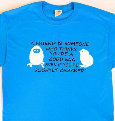 Silk Screen T-Shirt A Friend Is Someone Who Thinks You're A Good Egg