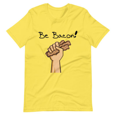 Be Bacon Unisex T