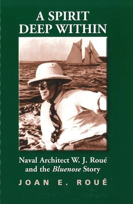 A Spirit Deep Within: Naval Architect W.J. Roué and the Bluenose Story