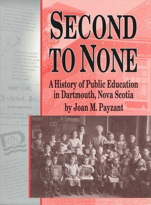 Second to None: A History of Public Education in Dartmouth, Nova Scotia