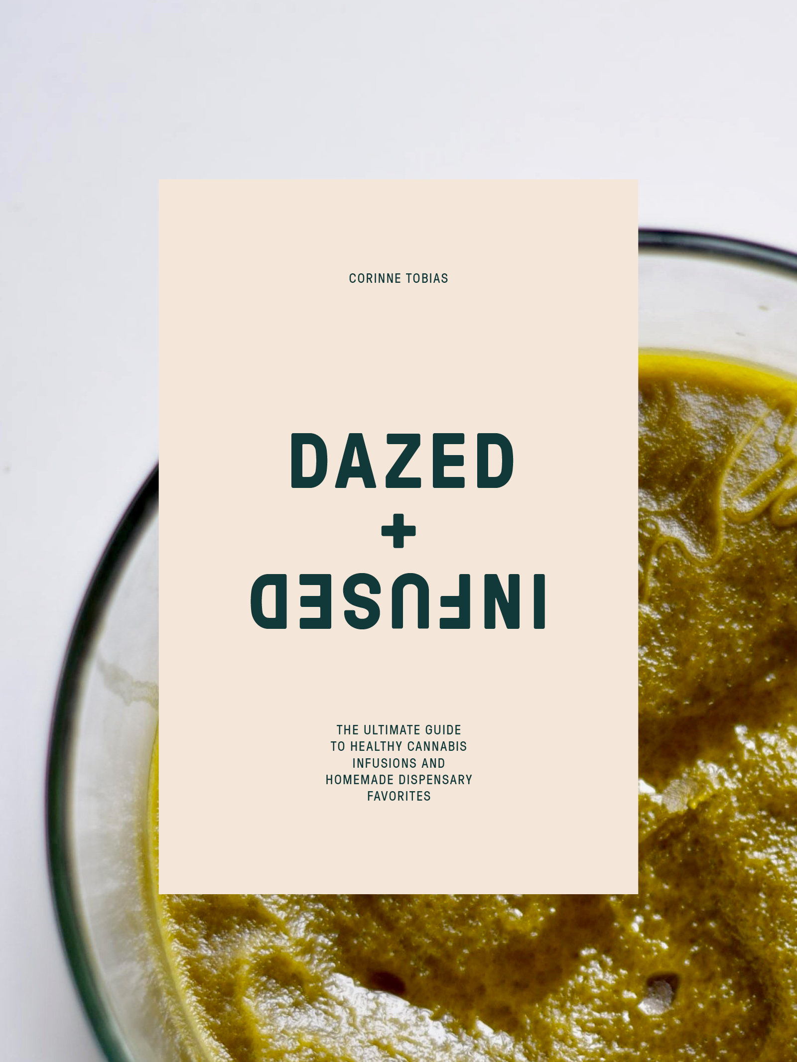 Dazed + Infused Ebook: The Ultimate Healthy Guide to Cannabis Infusions and Dispensary Favorites 00000