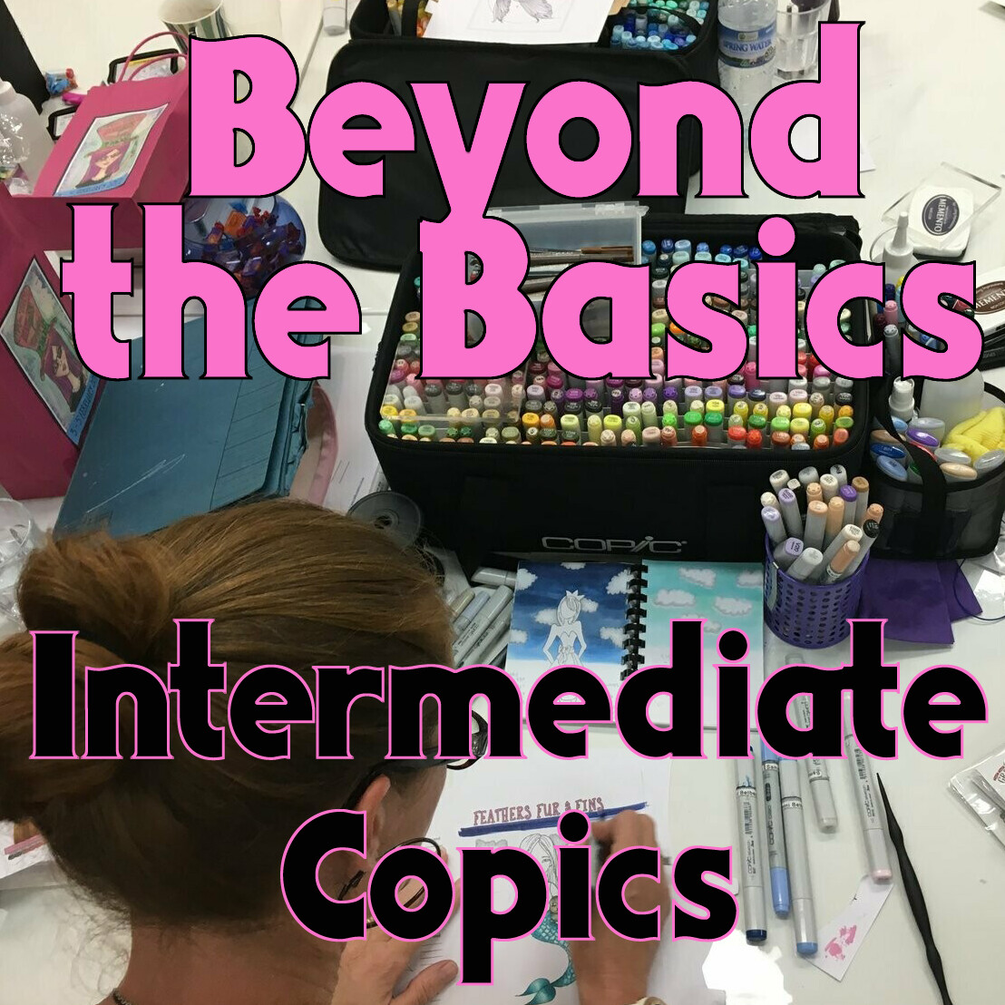 Copics 2 :: Beyond the Basics - Fri 6th Sep 10:30am