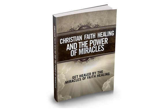 Christian Faith Healing And The Power Of Miracles eBook