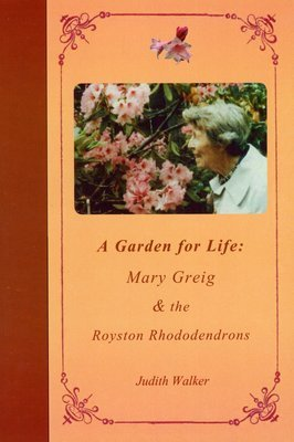 A Garden for Life: Mary Greig & the Royston Rhododendrons