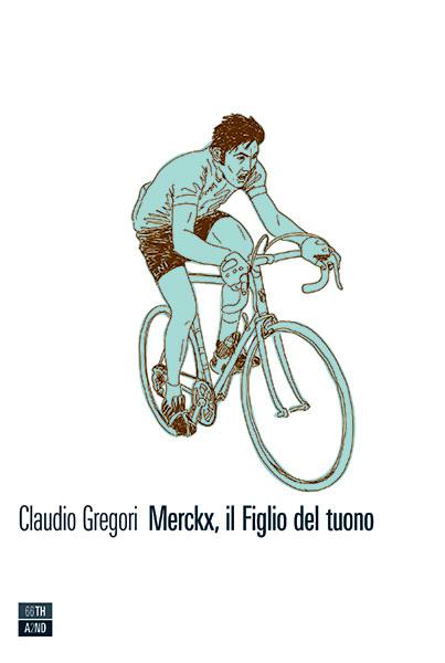 Claudio Gregori - Merckx, il Figlio del tuono LIB0121