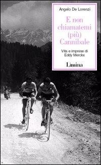 Angelo De Lorenzi - E non chiamatemi (più) Cannibale