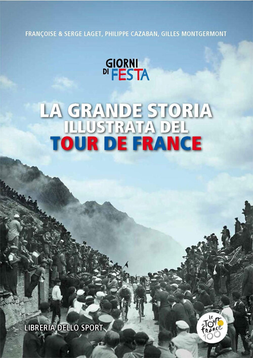 Françoise & Serge Laget, Philippe Cazaban, Gilles Montgermon - Giorni di festa. La grande storia illustrata del Tour de France