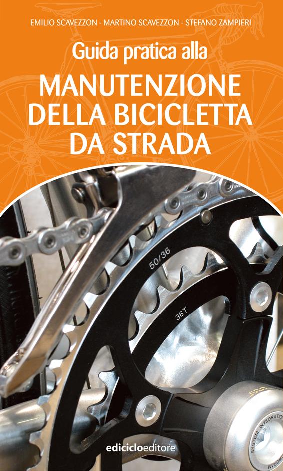 Emilio Scavezzon, Martino Scavezzon, Stefano Zampieri - Guida pratica alla manutenzione della bicicletta da strada LIB0002