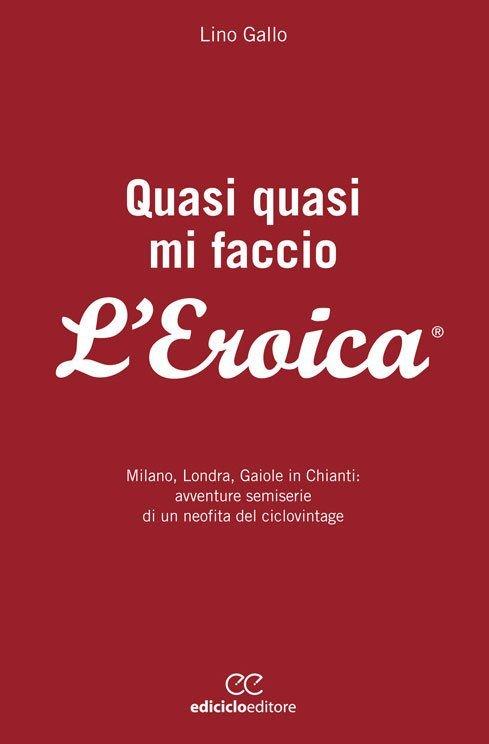 Lino Gallo - Quasi quasi mi faccio l'Eroica